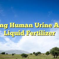 Using Human Urine As A Liquid Fertilizer